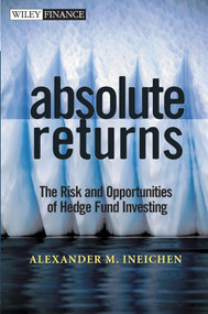 Absolute Returns (The Risk and Opportunities of Hedge Fund Investing) by Alexander M. Ineichen, 9780471251200