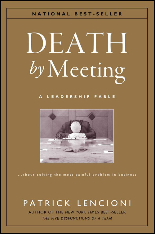 Death by Meeting (A Leadership Fable...About Solving the Most Painful Problem in Business) by Patrick M. Lencioni, 9780787968052