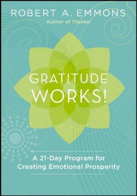 Gratitude Works! (A 21-Day Program for Creating Emotional Prosperity) by Robert A. Emmons, 9781118131299