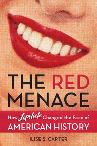 The Red Menace (How Lipstick Changed the Face of American History) by Ilise S. Carter, 9781633887107