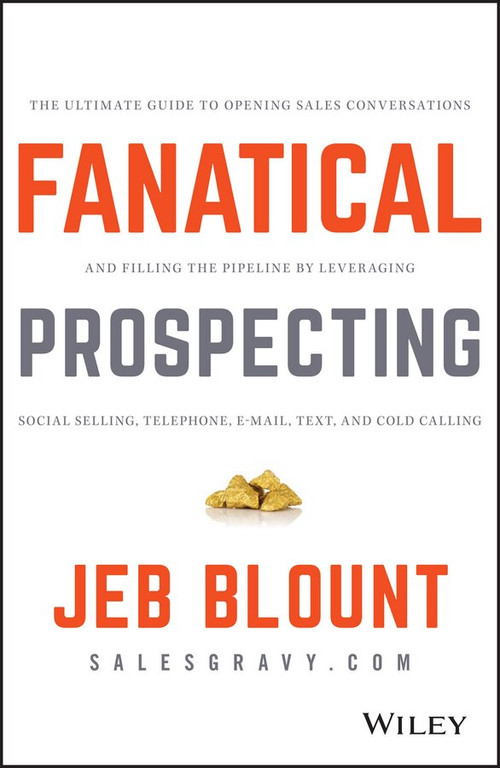 Fanatical Prospecting (The Ultimate Guide to Opening Sales Conversations and Filling the Pipeline by Leveraging Social Selling, Telephone, Email, Text, and Cold Calling) by Jeb Blount, Mike Weinberg, 9781119144755