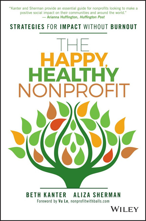 The Happy, Healthy Nonprofit (Strategies for Impact without Burnout) by Beth Kanter, Aliza Sherman, Vu Le, 9781119251118