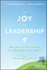 The Joy of Leadership (How Positive Psychology Can Maximize Your Impact (and Make You Happier) in a Challenging World) by Tal Ben-Shahar, Angus Ridgway, 9781119313007
