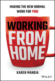 Working From Home (Making the New Normal Work for You) by Karen Mangia, 9781119758921