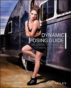 Dynamic Posing Guide (Modern Techniques for Digital Photographers) by Craig Stidham, Jeanne Harris, 9781118290514
