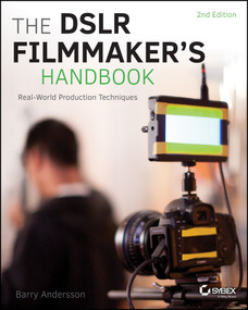 The DSLR Filmmaker's Handbook (Real-World Production Techniques) by Barry Andersson, 9781118983492