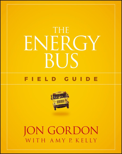 The Energy Bus Field Guide by Jon Gordon, Amy P. Kelly, 9781119412458