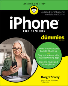iPhone For Seniors For Dummies (Updated for iPhone 12 models and iOS 14) by Dwight Spivey, 9781119730040