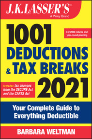 J.K. Lasser's 1001 Deductions and Tax Breaks 2021 (Your Complete Guide to Everything Deductible) by Barbara Weltman, 9781119740025