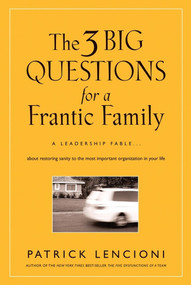 The 3 Big Questions for a Frantic Family (A Leadership Fable... About Restoring Sanity To The Most Important Organization In Your Life) by Patrick M. Lencioni, 9780787995324