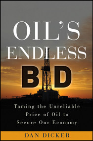 Oil's Endless Bid (Taming the Unreliable Price of Oil to Secure Our Economy) by Dan Dicker, 9780470915622