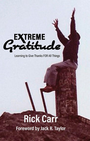Extreme Gratitude (Learning to Give Thanks FOR All Things) by Rick Carr, 9798639057656