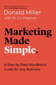 Marketing Made Simple (A Step-by-Step StoryBrand Guide for Any Business) - 9781400217649 by Donald Miller, Dr. J.J. Peterson , 9781400217649