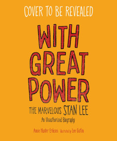 With Great Power (The Marvelous Stan Lee) by Annie Hunter Eriksen, Lee Gatlin, 9781645672852