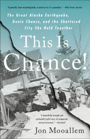 This Is Chance! (The Great Alaska Earthquake, Genie Chance, and the Shattered City She Held Together) by Jon Mooallem, 9780525509929