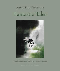 Fantastic Tales by Iginio Ugo Tarchetti, Lawrence Venuti, 9781939810625