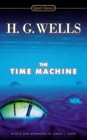 The Time Machine - 9780451470706 by H. G. Wells, Greg Baer, Simon James, 9780451470706