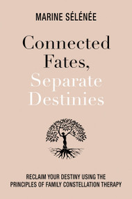 Connected Fates, Separate Destinies (Using Family Constellations Therapy to Recover from Inherited Stories and Trauma) by Marine Selenee, 9781401962050