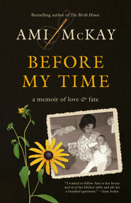 Before My Time (A Memoir of Love and Fate) by Ami McKay, 9780345809476