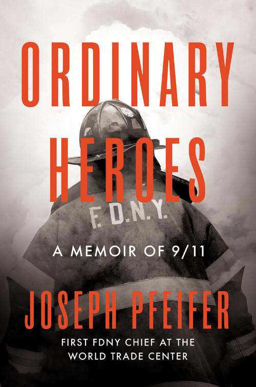 Ordinary Heroes (A Memoir of 9/11) by Joseph Pfeifer, 9780593330258