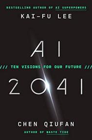 AI 2041 (Ten Visions for Our Future) by Kai-Fu Lee, Chen Qiufan, 9780593238295
