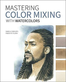 Mastering Color Mixing with Watercolors by Isabelle Roelofs, Fabien Petillion, 9781681987798