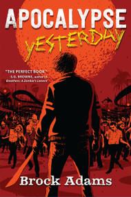 Apocalypse Yesterday (A Novel) by Brock Adams, 9781643855530