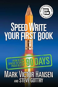Speed Write Your First Book (From Blank Spaces to Great Pages in Just 90 Days) by Mark Victor Hansen, Steve Gottry, 9781722503291
