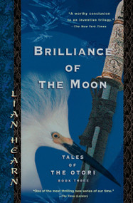 Brilliance of the Moon (Tales of the Otori, Book Three) by Lian Hearn, 9781594480867