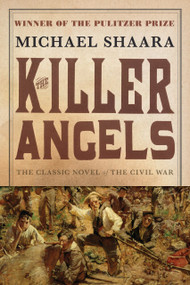 The Killer Angels (The Classic Novel of the Civil War) by Michael Shaara, 9780345407276