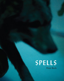 Spells (A Novel Within Photographs) by Peter Rock, 9781619029002