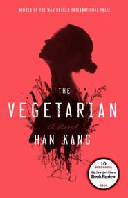 The Vegetarian (A Novel) - 9781101906118 by Han Kang, 9781101906118