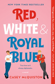 Red, White & Royal Blue (A Novel) by Casey McQuiston, 9781250316776