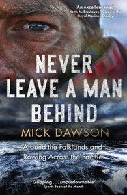 Never Leave a Man Behind (Around the Falklands and Rowing across the Pacific) by Mick Dawson, 9781472144034