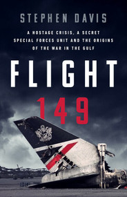 Flight 149 (A Hostage Crisis, a Secret Special Forces Unit, and the Origins of the Gulf War) by Stephen Davis, 9781541700055