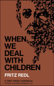 When We Deal with Children Selected Writings by Fritz Redl, 9780029258804
