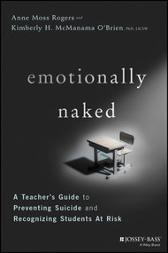 Emotionally Naked (A Teacher's Guide to Preventing Suicide and Recognizing Students at Risk) by Anne Moss Rogers, Kim O'Brien, 9781119758303