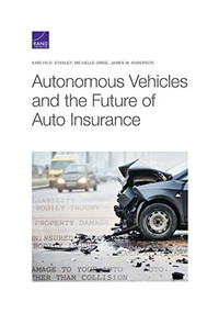 Autonomous Vehicles and the Future of Auto Insurance by Karlyn D. Stanley, Michelle Grisé, James M. Anderson, 9781977406354