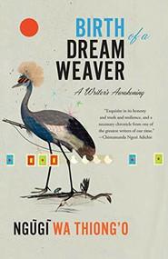 Birth of a Dream Weaver (A Writer's Awakening) - 9781620976302 by Ngũgĩ wa Thiong'o, 9781620976302