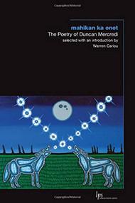 mahikan ka onot (The Poetry of Duncan Mercredi) by Duncan Mercredi, Warren Cariou, 9781771124744