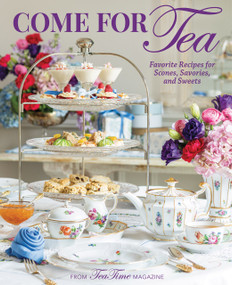 TeaTime Come for Tea (Favorite Recipes for Scones, Savories and Sweets) by Lorna Reeves, 9781940772899