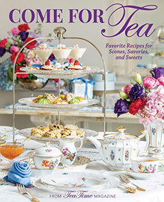 Come for Tea (Favorite Recipes for Scones, Savories and Sweets) by Lorna Reeves, 9781940772899