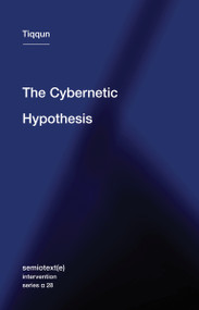 The Cybernetic Hypothesis by Tiqqun, Robert Hurley, 9781635900927
