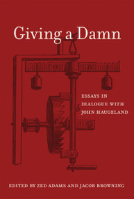 Giving a Damn (Essays in Dialogue with John Haugeland) by Zed Adams, Jacob Browning, 9780262035248