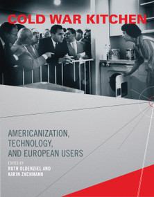 Cold War Kitchen (Americanization, Technology, and European Users) by Ruth Oldenziel, Karin Zachmann, 9780262516136