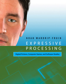 Expressive Processing (Digital Fictions, Computer Games, and Software Studies) by Noah Wardrip-Fruin, 9780262517539
