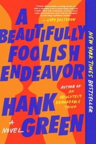 A Beautifully Foolish Endeavor (A Novel) - 9781524743499 by Hank Green, 9781524743499
