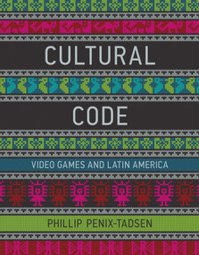 Cultural Code (Video Games and Latin America) by Phillip Penix-Tadsen, 9780262034050