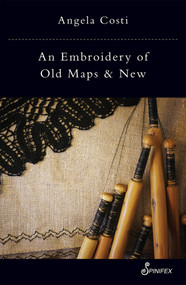 An Embroidery of Old Maps and New by Angela Costi, 9781925950243