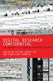 Digital Research Confidential (The Secrets of Studying Behavior Online) by Eszter Hargittai, Christian Sandvig, 9780262528207